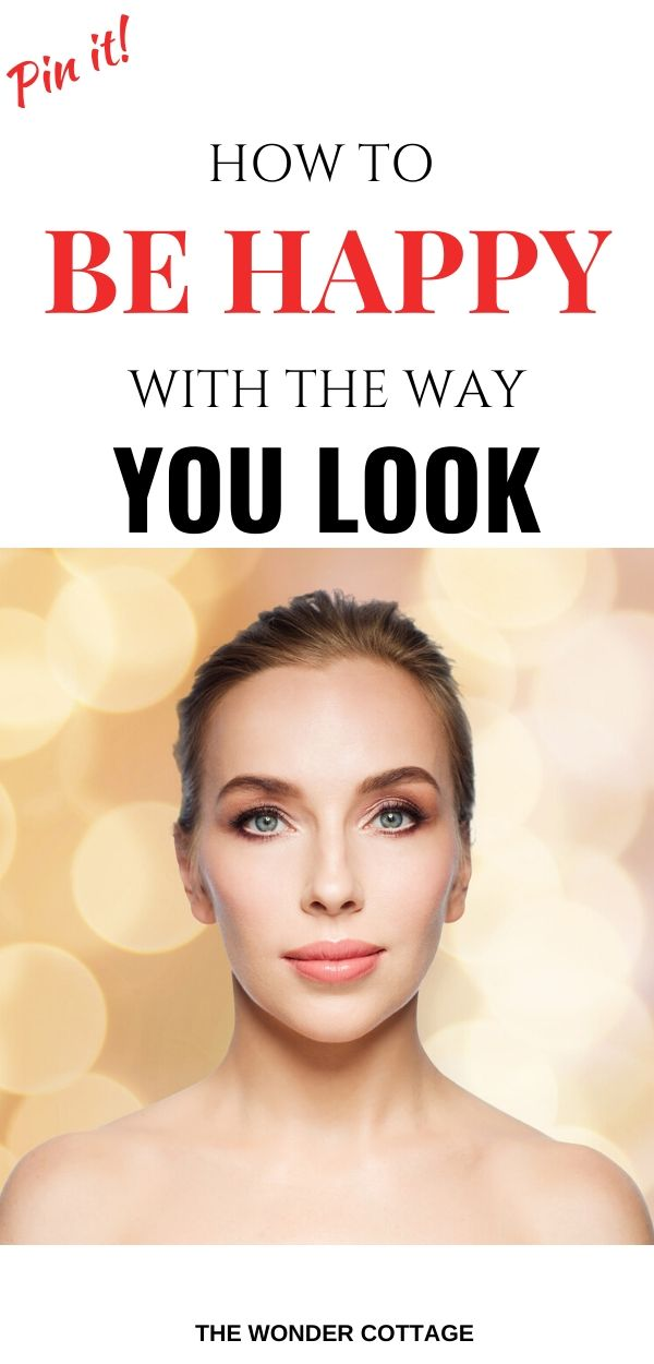 how to be happy with the way you look