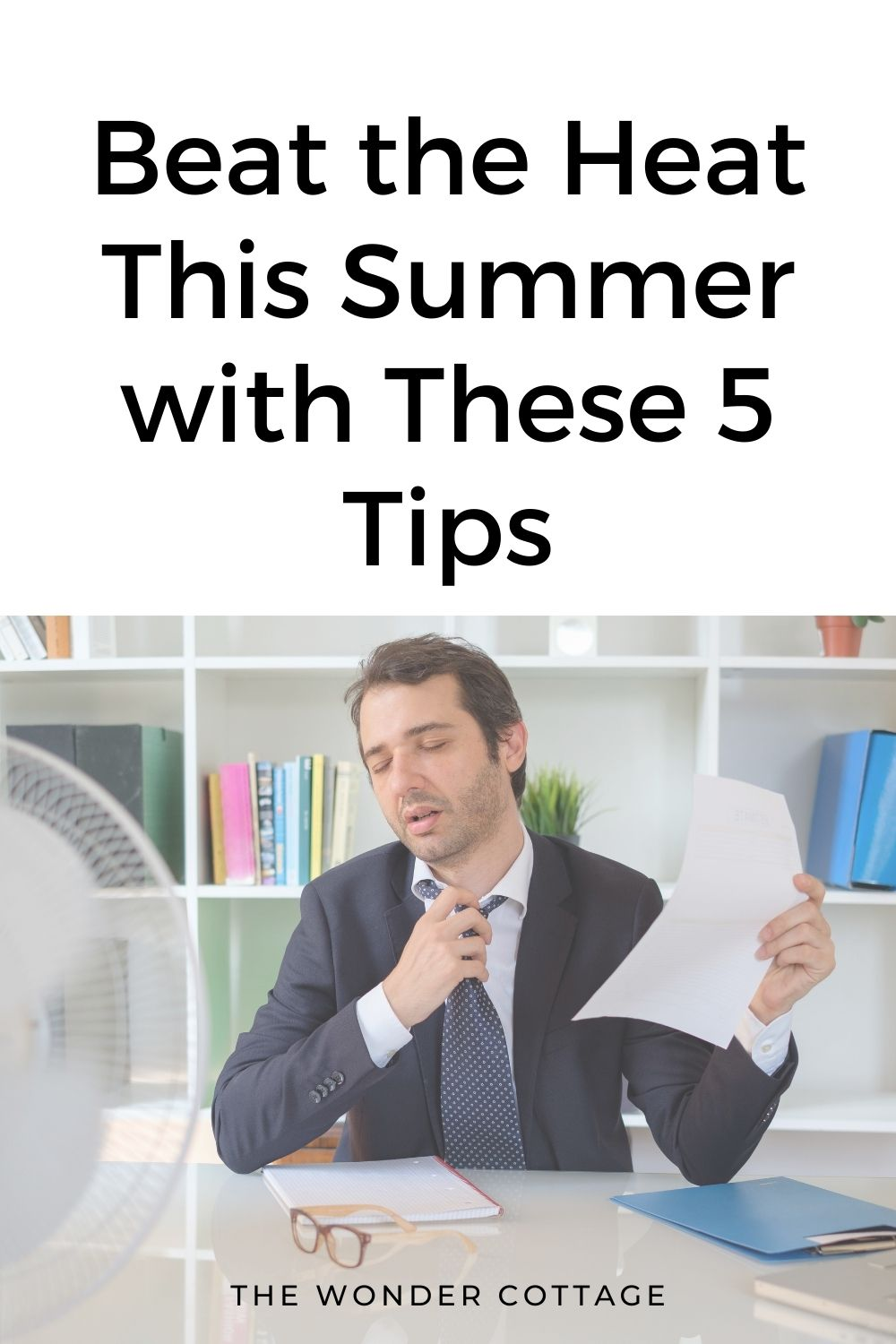 Beat the heat this summer with these 5 tips
