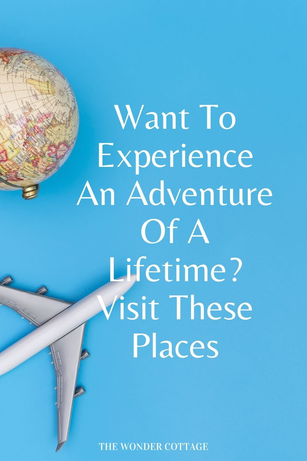 Want To Experience An Adventure Of A Lifetime? Visit These Places