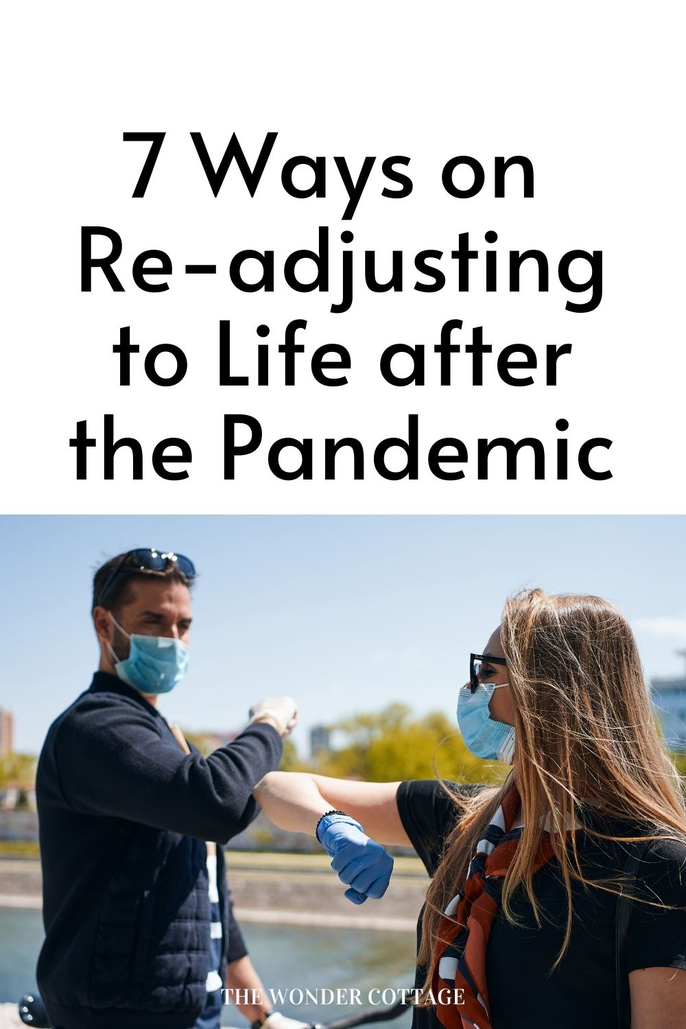 7 Ways on Re-adjusting to Life after the Pandemic
